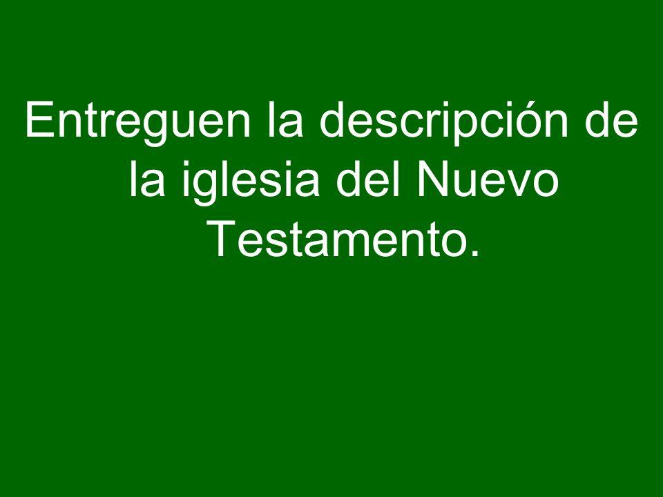 Entreguen la descripción de la iglesia del Nuevo Testamento.