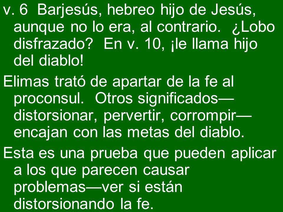 v. 6 Barjesús, hebreo hijo de Jesús, aunque no lo era, al contrario