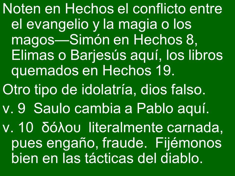 Noten en Hechos el conflicto entre el evangelio y la magia o los magos—Simón en Hechos 8, Elimas o Barjesús aquí, los libros quemados en Hechos 19.
