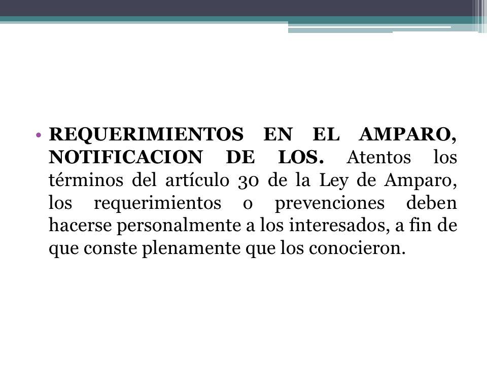 REQUERIMIENTOS EN EL AMPARO, NOTIFICACION DE LOS