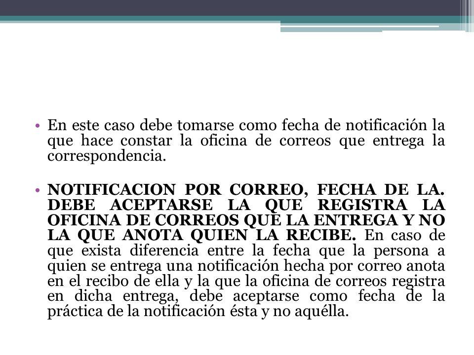 En este caso debe tomarse como fecha de notificación la que hace constar la oficina de correos que entrega la correspondencia.