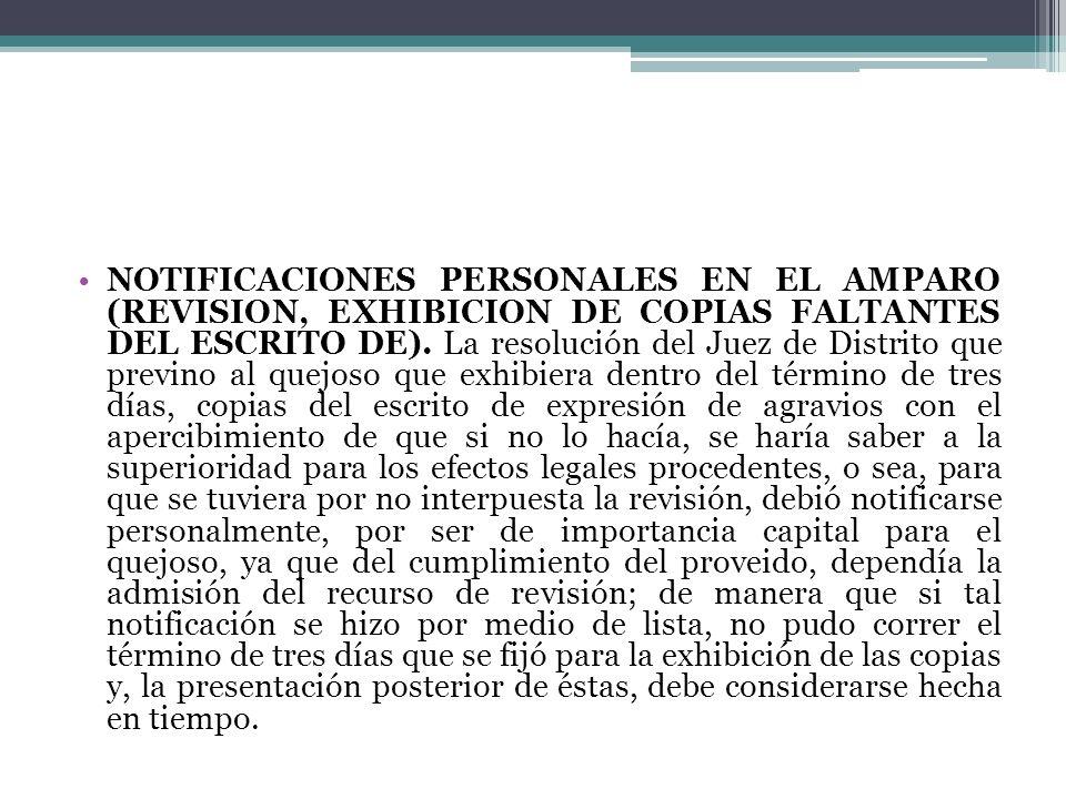 NOTIFICACIONES PERSONALES EN EL AMPARO (REVISION, EXHIBICION DE COPIAS FALTANTES DEL ESCRITO DE).