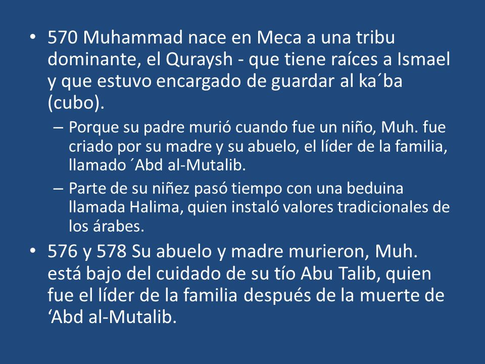 570 Muhammad nace en Meca a una tribu dominante, el Quraysh - que tiene raíces a Ismael y que estuvo encargado de guardar al ka´ba (cubo).