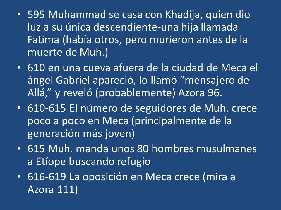 595 Muhammad se casa con Khadija, quien dio luz a su única descendiente-una hija llamada Fatima (había otros, pero murieron antes de la muerte de Muh.)