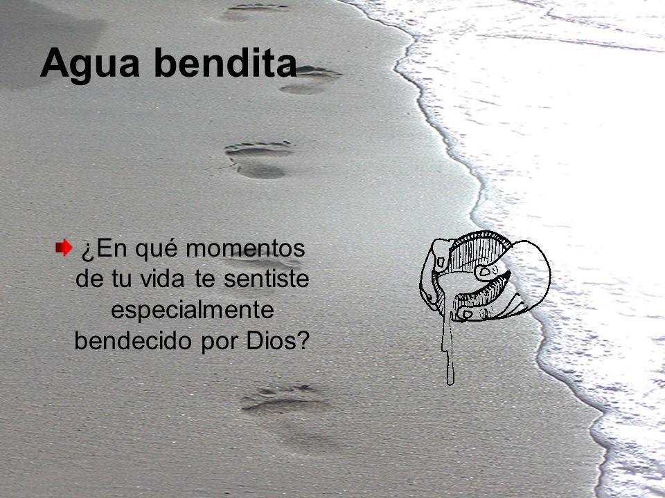 Agua bendita ¿En qué momentos de tu vida te sentiste especialmente bendecido por Dios