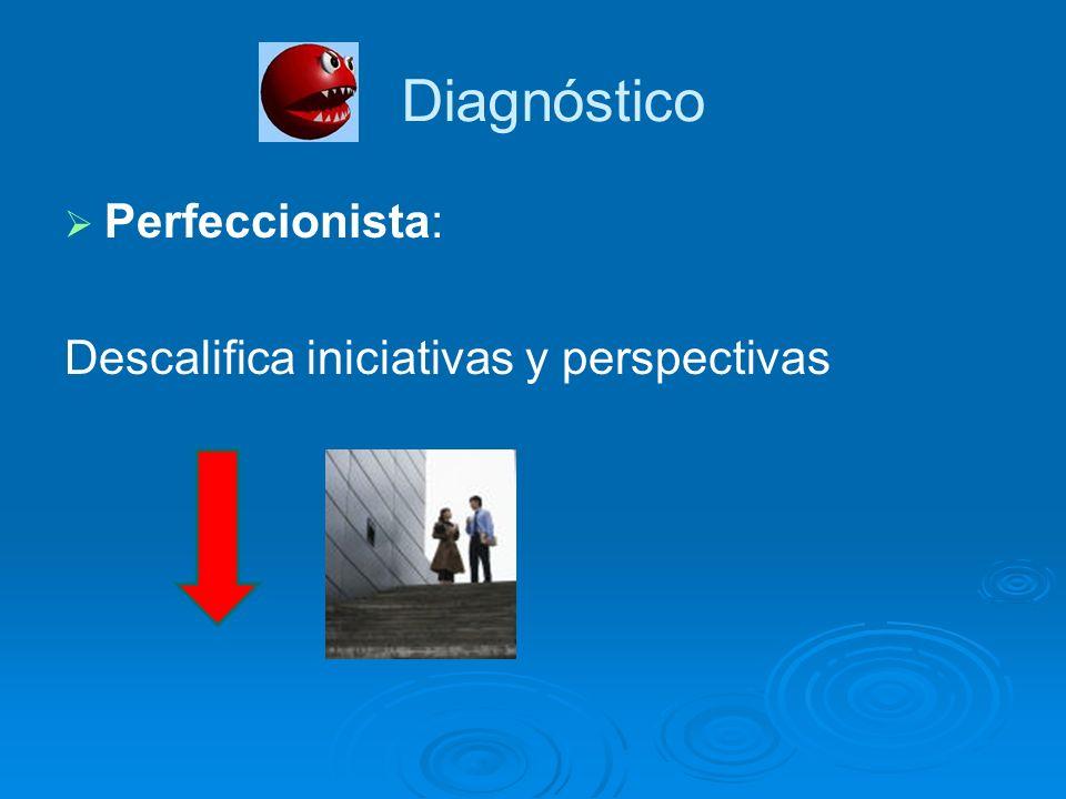 Diagnóstico Perfeccionista: Descalifica iniciativas y perspectivas