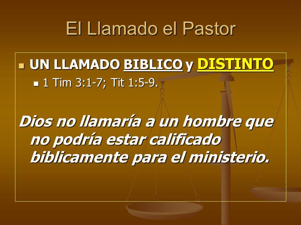 El Llamado el Pastor UN LLAMADO BIBLICO y DISTINTO. 1 Tim 3:1-7; Tit 1:5-9.