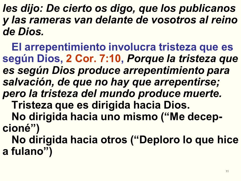 les dijo: De cierto os digo, que los publicanos y las rameras van delante de vosotros al reino de Dios.