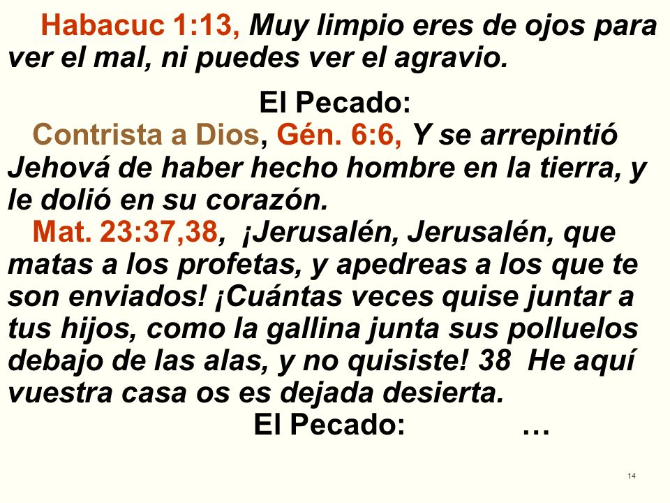 Habacuc 1:13, Muy limpio eres de ojos para ver el mal, ni puedes ver el agravio.