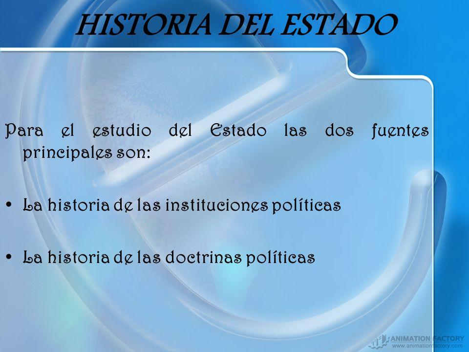 HISTORIA DEL ESTADO Para el estudio del Estado las dos fuentes principales son: La historia de las instituciones políticas.