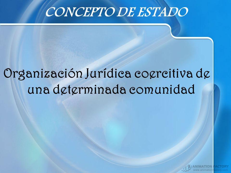 Organización Jurídica coercitiva de una determinada comunidad