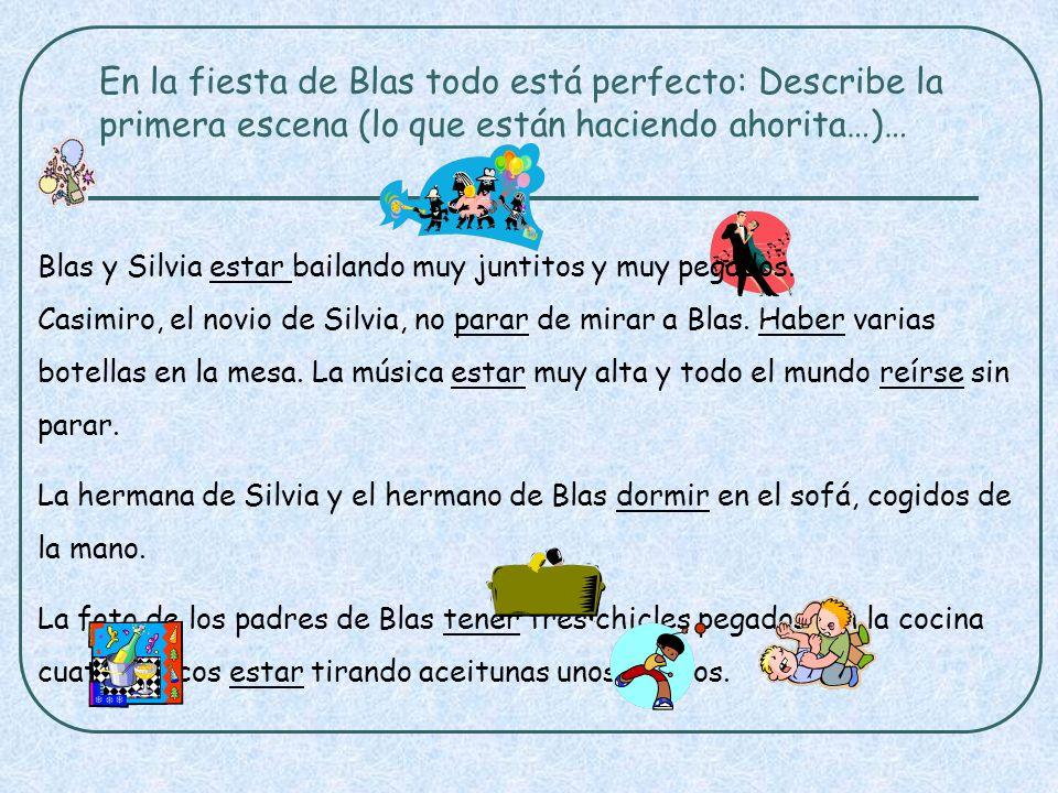 En la fiesta de Blas todo está perfecto: Describe la primera escena (lo que están haciendo ahorita…)…