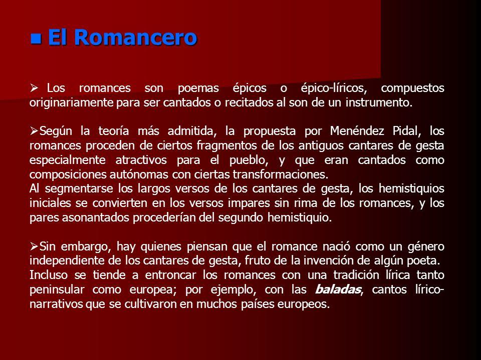 El Romancero Los romances son poemas épicos o épico-líricos, compuestos originariamente para ser cantados o recitados al son de un instrumento.
