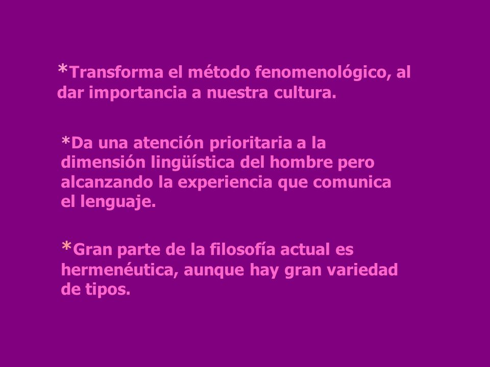 *Transforma el método fenomenológico, al dar importancia a nuestra cultura.