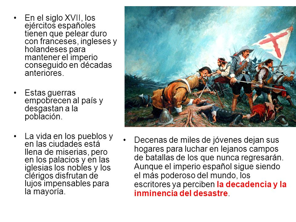 En el siglo XVII, los ejércitos españoles tienen que pelear duro con franceses, ingleses y holandeses para mantener el imperio conseguido en décadas anteriores.