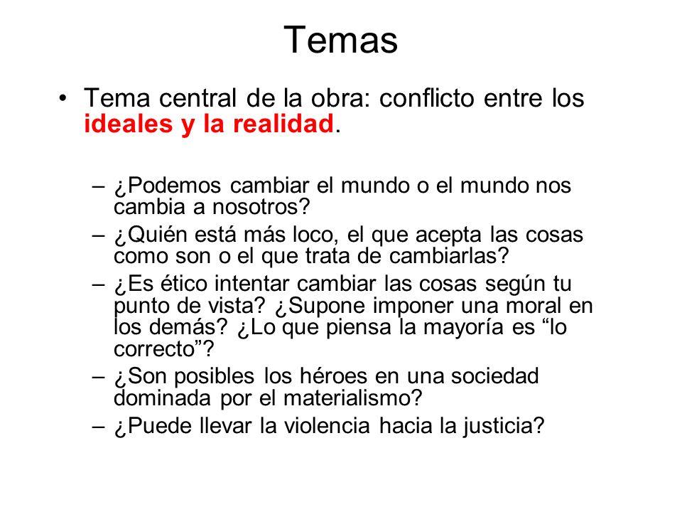 Temas Tema central de la obra: conflicto entre los ideales y la realidad. ¿Podemos cambiar el mundo o el mundo nos cambia a nosotros