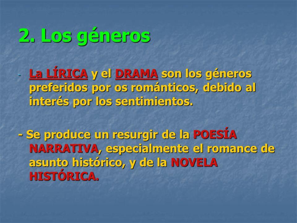 2. Los génerosLa LÍRICA y el DRAMA son los géneros preferidos por os románticos, debido al interés por los sentimientos.