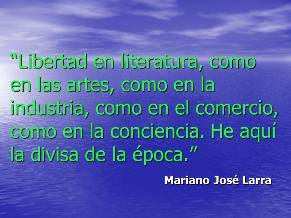 Libertad en literatura, como en las artes, como en la industria, como en el comercio, como en la conciencia.
