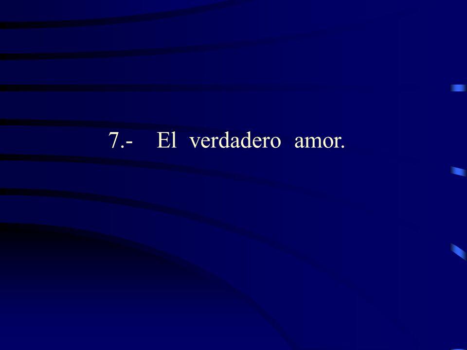 7.- El verdadero amor.