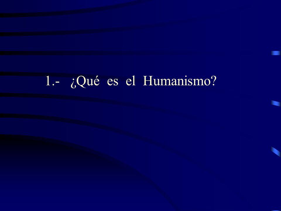 1.- ¿Qué es el Humanismo