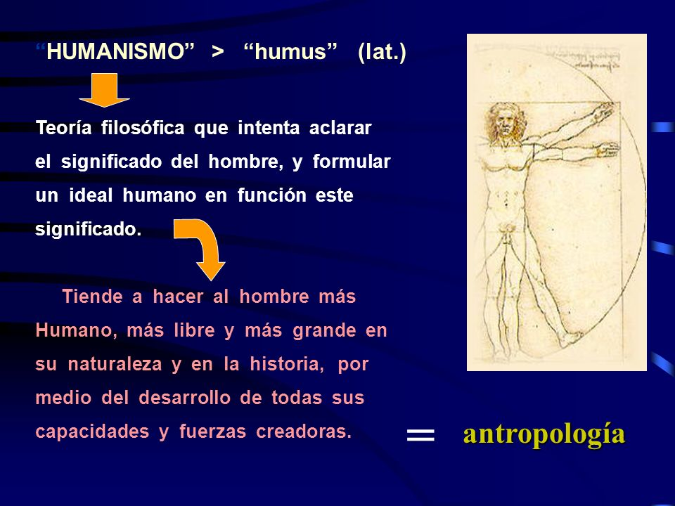 = antropología HUMANISMO > humus (lat.)