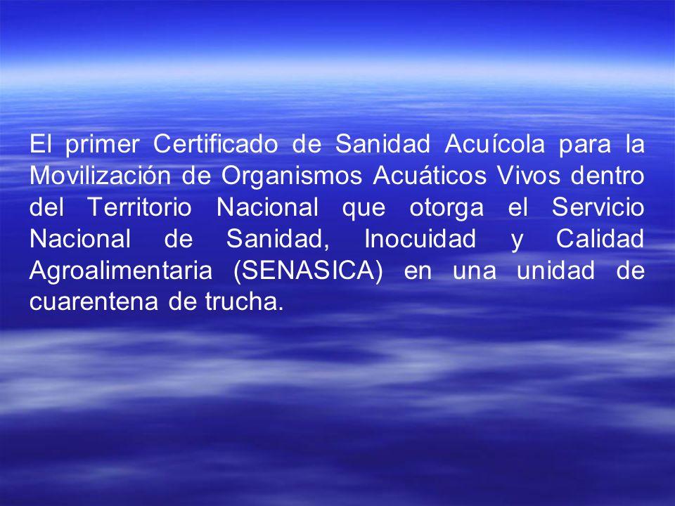 El primer Certificado de Sanidad Acuícola para la Movilización de Organismos Acuáticos Vivos dentro del Territorio Nacional que otorga el Servicio Nacional de Sanidad, Inocuidad y Calidad Agroalimentaria (SENASICA) en una unidad de cuarentena de trucha.