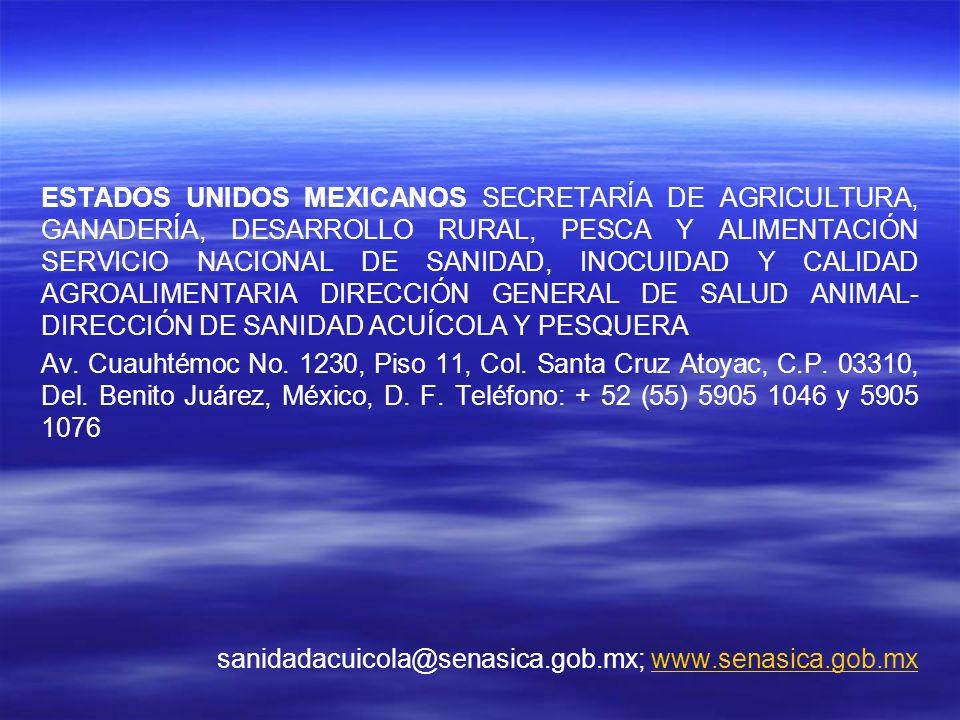 ESTADOS UNIDOS MEXICANOS SECRETARÍA DE AGRICULTURA, GANADERÍA, DESARROLLO RURAL, PESCA Y ALIMENTACIÓN SERVICIO NACIONAL DE SANIDAD, INOCUIDAD Y CALIDAD AGROALIMENTARIA DIRECCIÓN GENERAL DE SALUD ANIMAL-DIRECCIÓN DE SANIDAD ACUÍCOLA Y PESQUERA