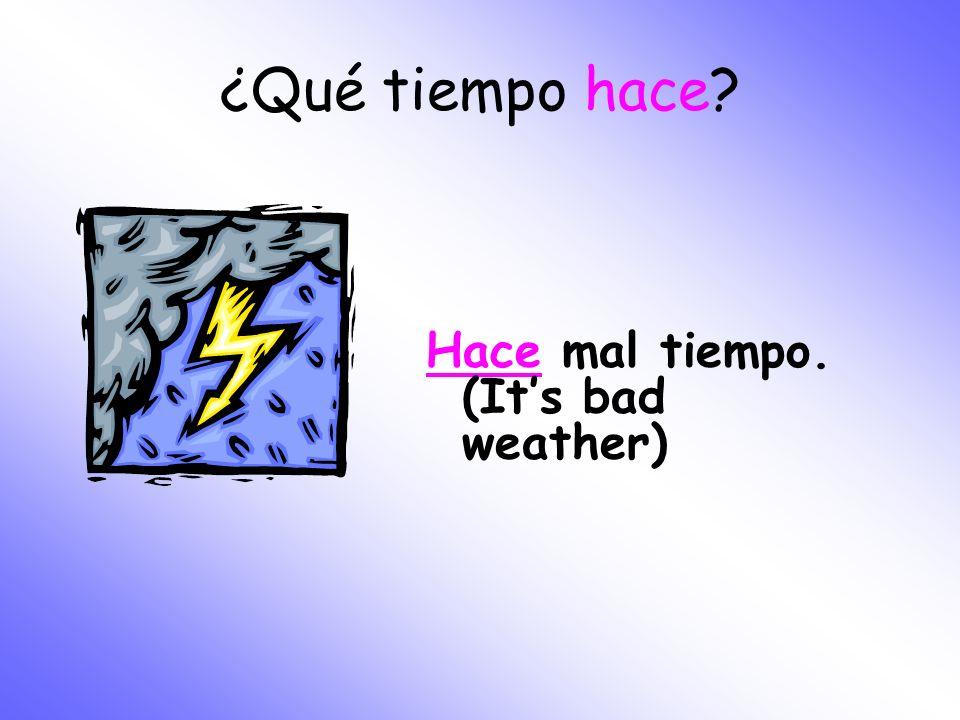 ¿Qué tiempo hace Hace mal tiempo. (It's bad weather)