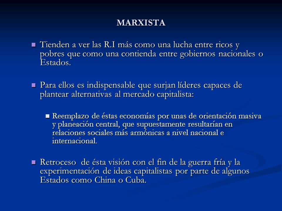 MARXISTA Tienden a ver las R.I más como una lucha entre ricos y pobres que como una contienda entre gobiernos nacionales o Estados.