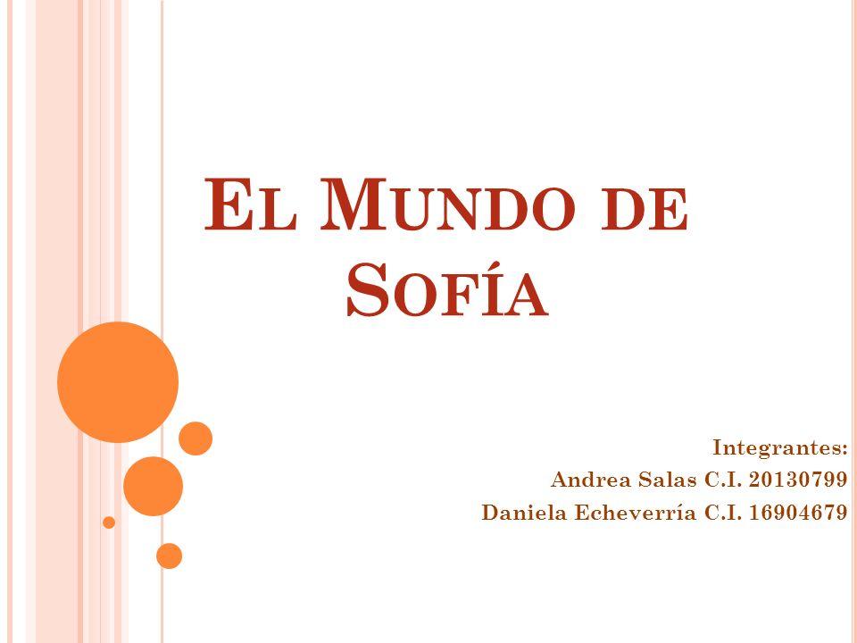 El Mundo de Sofía Integrantes: Andrea Salas C.I. 20130799