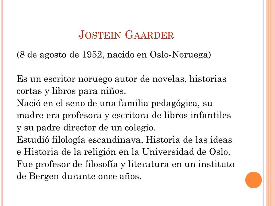 Jostein Gaarder (8 de agosto de 1952, nacido en Oslo-Noruega)