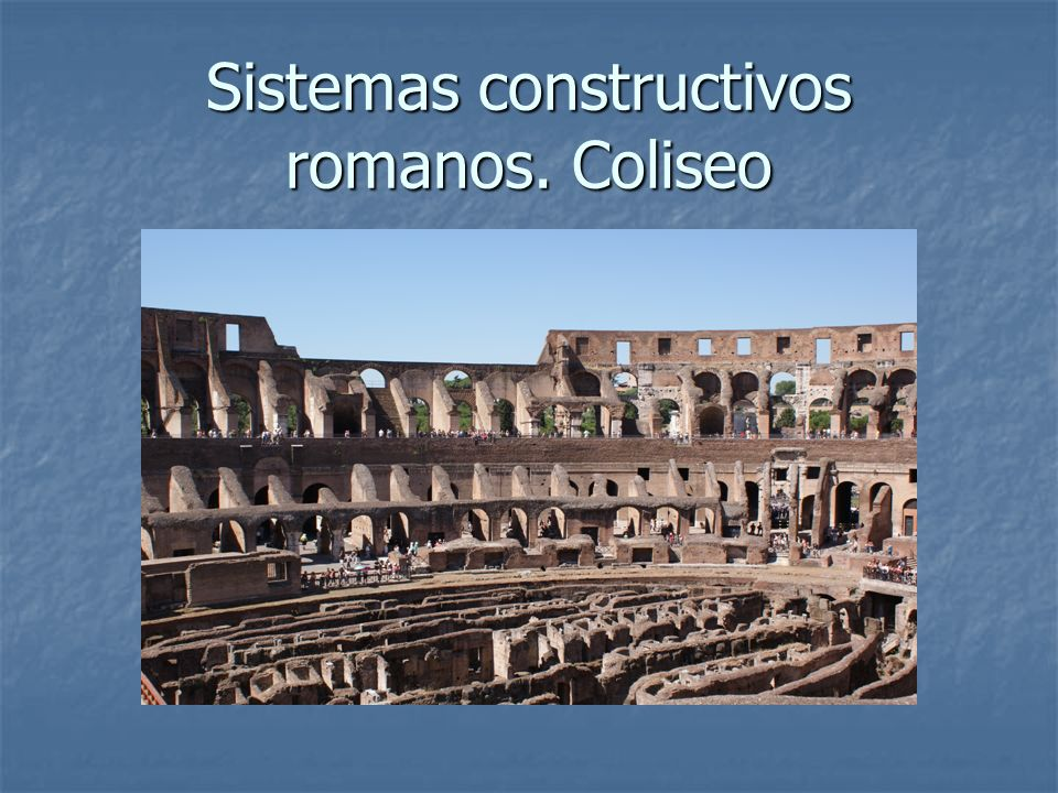 Sistemas constructivos romanos. Coliseo