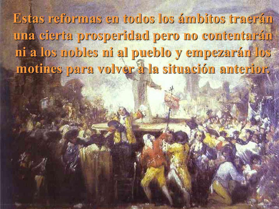 Estas reformas en todos los ámbitos traerán una cierta prosperidad pero no contentarán ni a los nobles ni al pueblo y empezarán los motines para volver a la situación anterior.