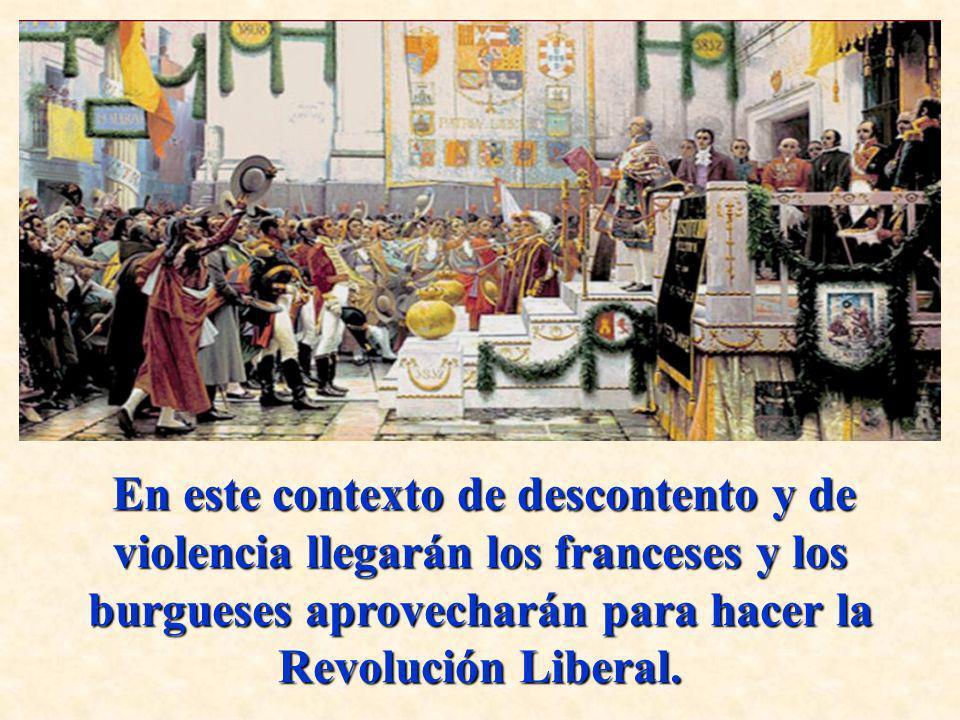 En este contexto de descontento y de violencia llegarán los franceses y los burgueses aprovecharán para hacer la Revolución Liberal.