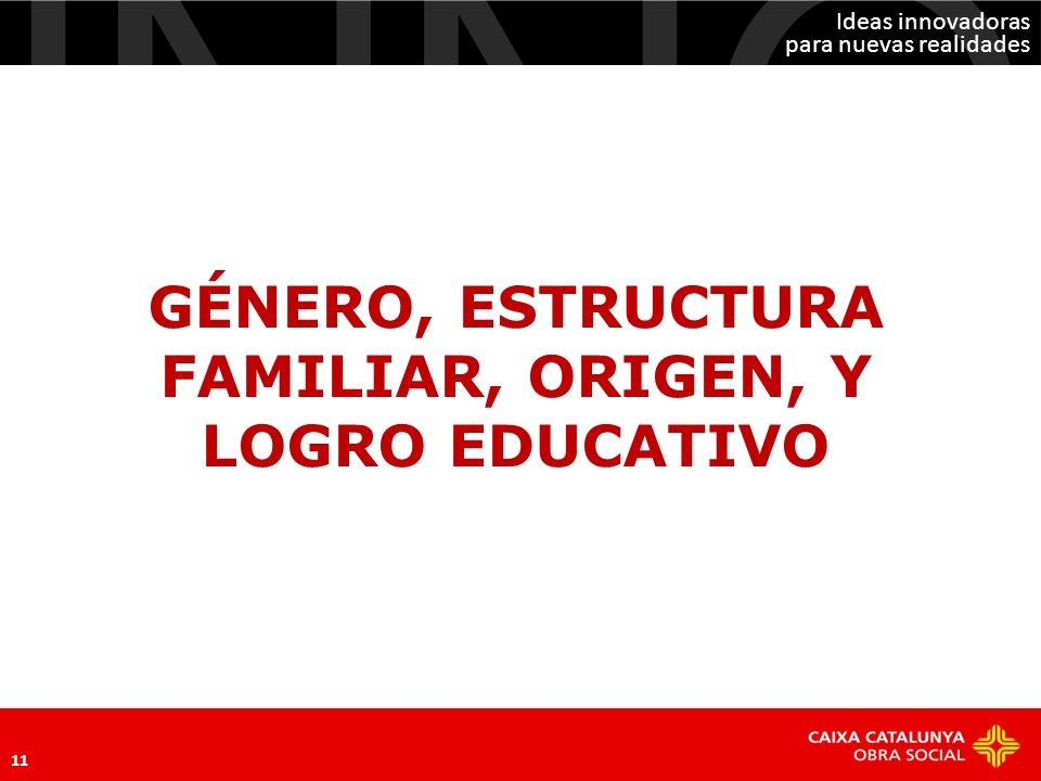 GÉNERO, ESTRUCTURA FAMILIAR, ORIGEN, Y LOGRO EDUCATIVO