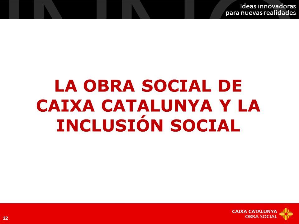 LA OBRA SOCIAL DE CAIXA CATALUNYA Y LA INCLUSIÓN SOCIAL