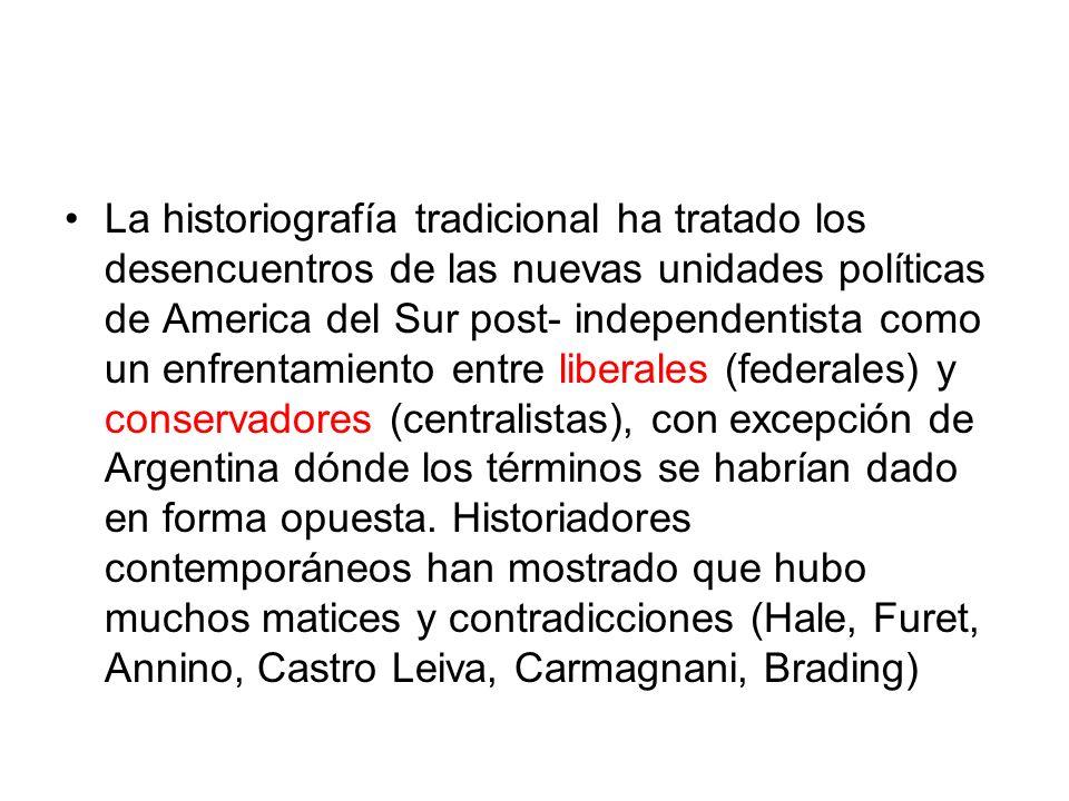 La historiografía tradicional ha tratado los desencuentros de las nuevas unidades políticas de America del Sur post- independentista como un enfrentamiento entre liberales (federales) y conservadores (centralistas), con excepción de Argentina dónde los términos se habrían dado en forma opuesta.