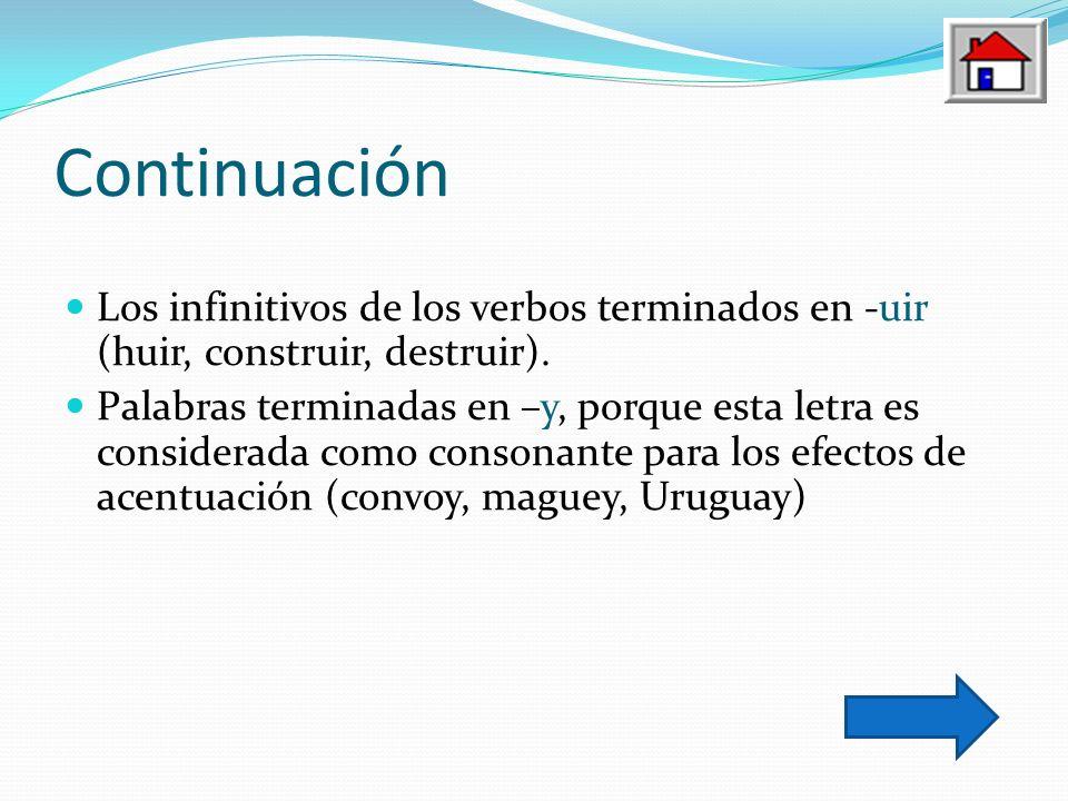 Continuación Los infinitivos de los verbos terminados en -uir (huir, construir, destruir).