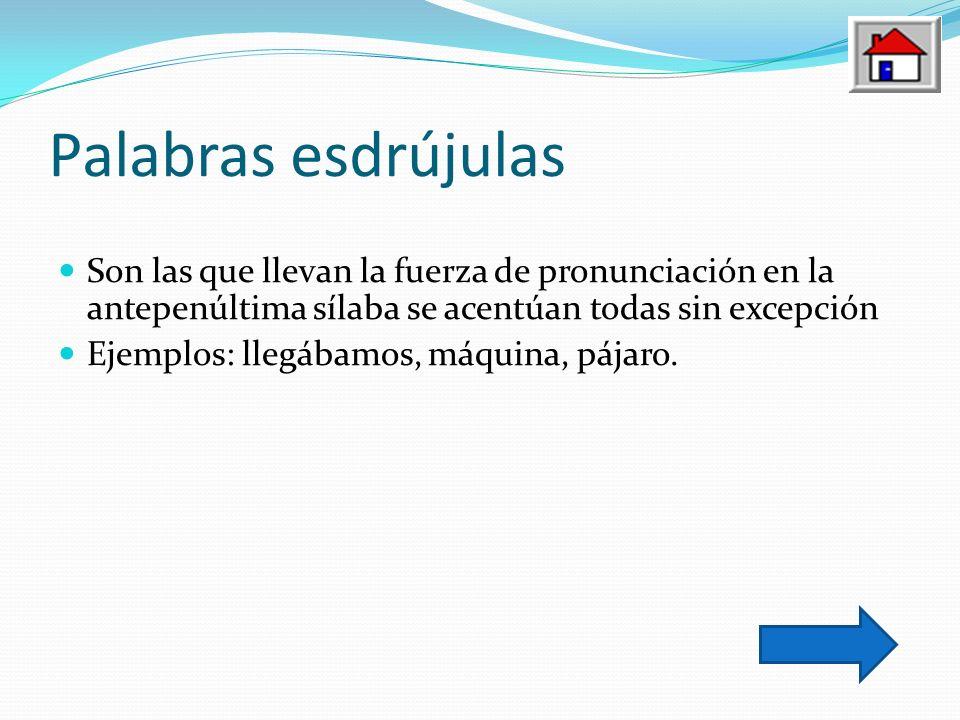 Palabras esdrújulasSon las que llevan la fuerza de pronunciación en la antepenúltima sílaba se acentúan todas sin excepción.