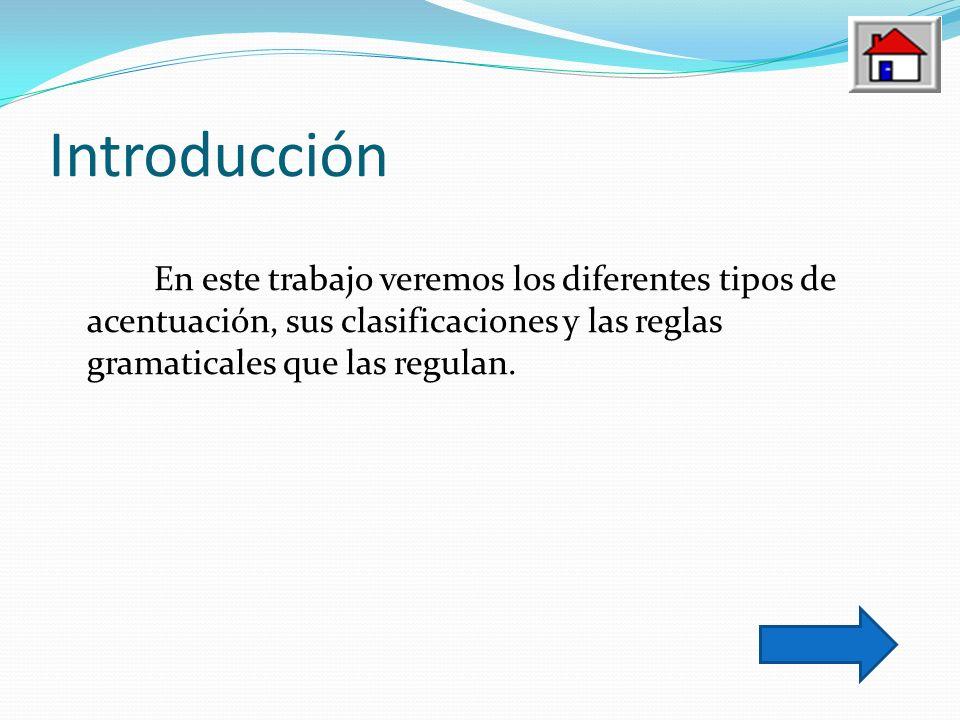 IntroducciónEn este trabajo veremos los diferentes tipos de acentuación, sus clasificaciones y las reglas gramaticales que las regulan.