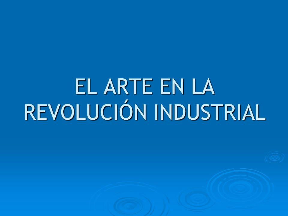 EL ARTE EN LA REVOLUCIÓN INDUSTRIAL