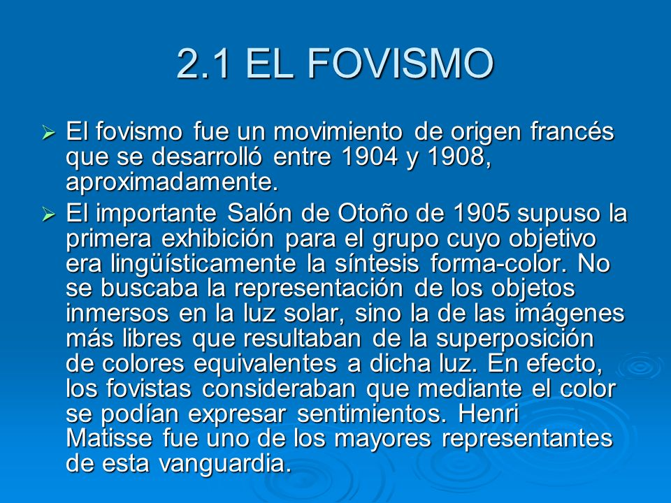 2.1 EL FOVISMO El fovismo fue un movimiento de origen francés que se desarrolló entre 1904 y 1908, aproximadamente.