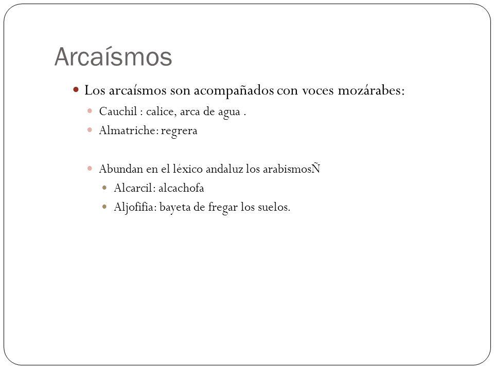 Arcaísmos Los arcaísmos son acompañados con voces mozárabes: