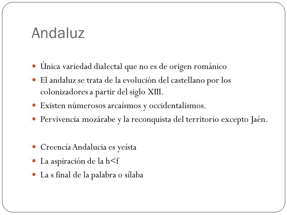 Andaluz Única variedad dialectal que no es de origen románico