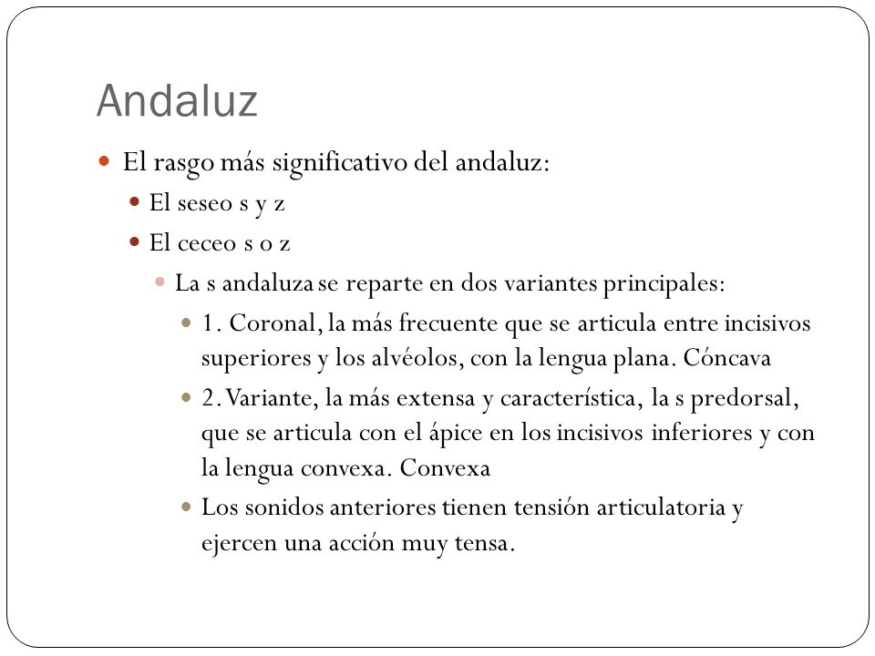 Andaluz El rasgo más significativo del andaluz: El seseo s y z