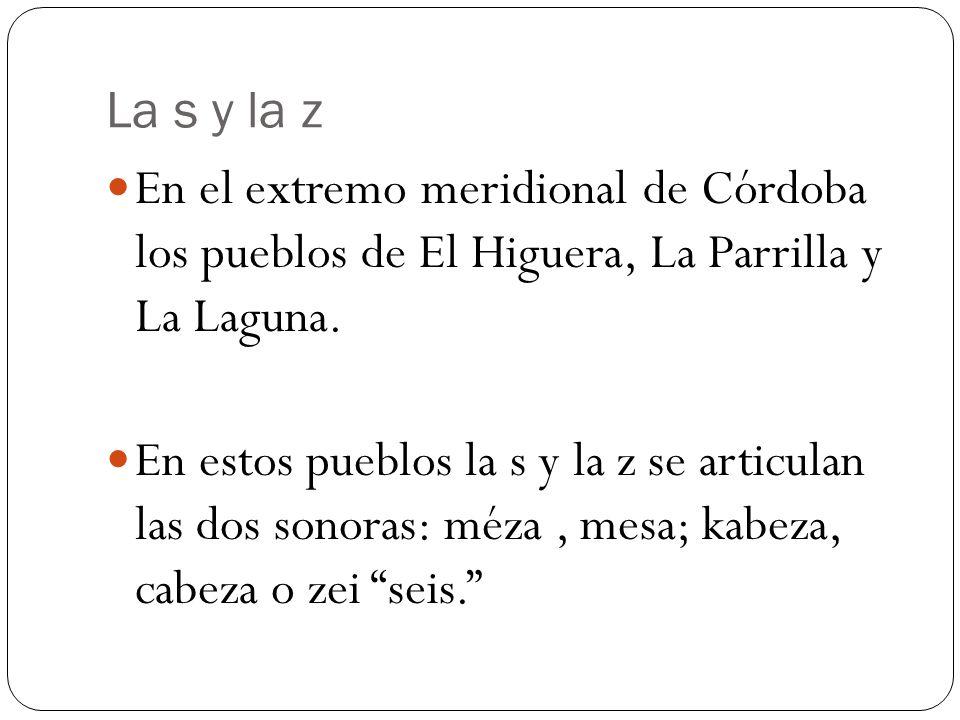 La s y la z En el extremo meridional de Córdoba los pueblos de El Higuera, La Parrilla y La Laguna.