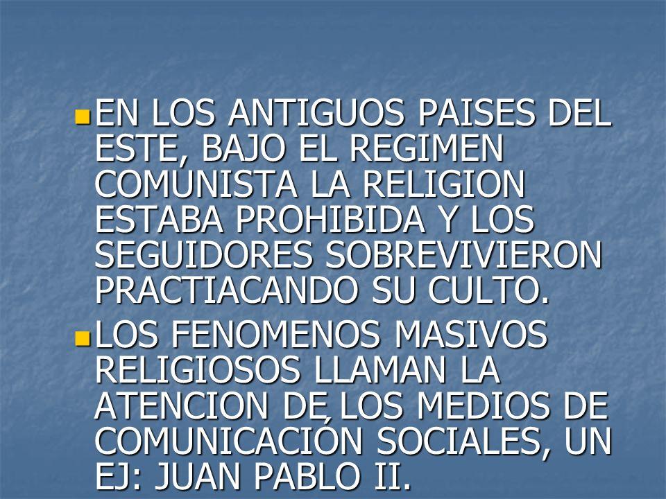 EN LOS ANTIGUOS PAISES DEL ESTE, BAJO EL REGIMEN COMUNISTA LA RELIGION ESTABA PROHIBIDA Y LOS SEGUIDORES SOBREVIVIERON PRACTIACANDO SU CULTO.