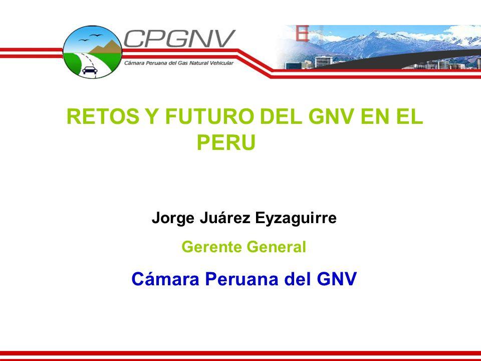 RETOS Y FUTURO DEL GNV EN EL PERU Jorge Juárez Eyzaguirre