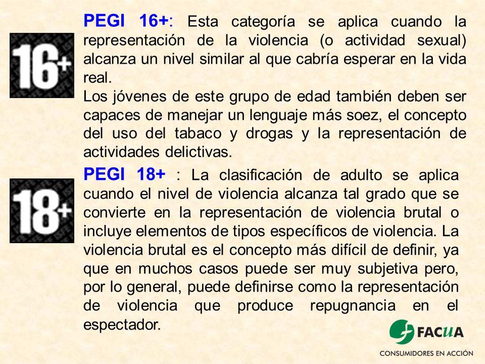 PEGI 16+: Esta categoría se aplica cuando la representación de la violencia (o actividad sexual) alcanza un nivel similar al que cabría esperar en la vida real.