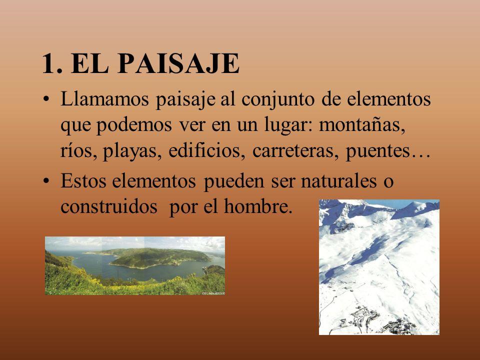 1. EL PAISAJELlamamos paisaje al conjunto de elementos que podemos ver en un lugar: montañas, ríos, playas, edificios, carreteras, puentes…